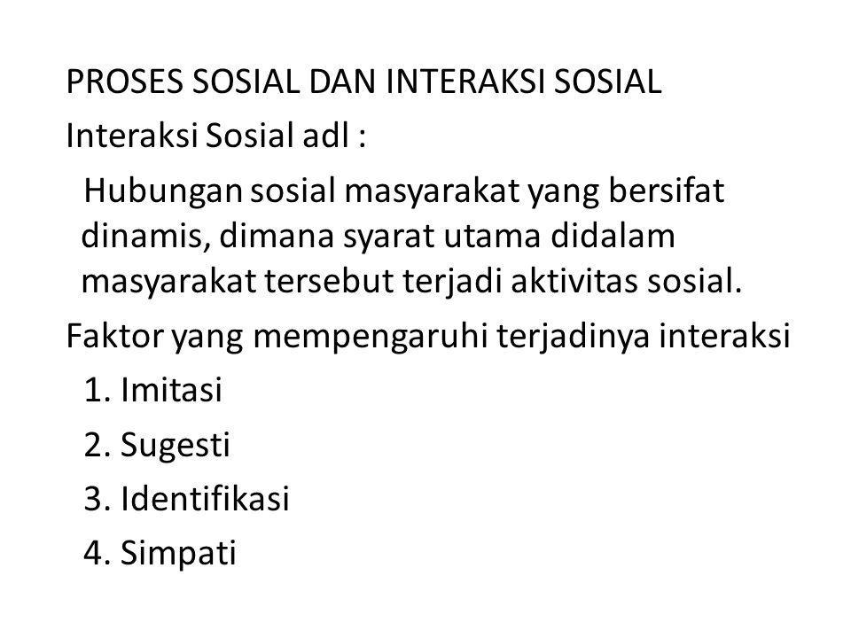 PROSES SOSIAL DAN INTERAKSI SOSIAL Interaksi Sosial adl : Hubungan sosial masyarakat yang bersifat dinamis, dimana syarat utama didalam masyarakat tersebut terjadi aktivitas sosial.