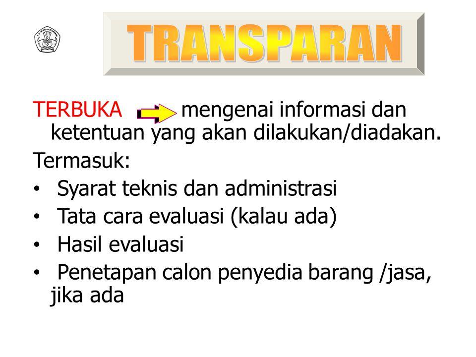 TRANSPARAN TERBUKA mengenai informasi dan ketentuan yang akan dilakukan/diadakan. Termasuk: