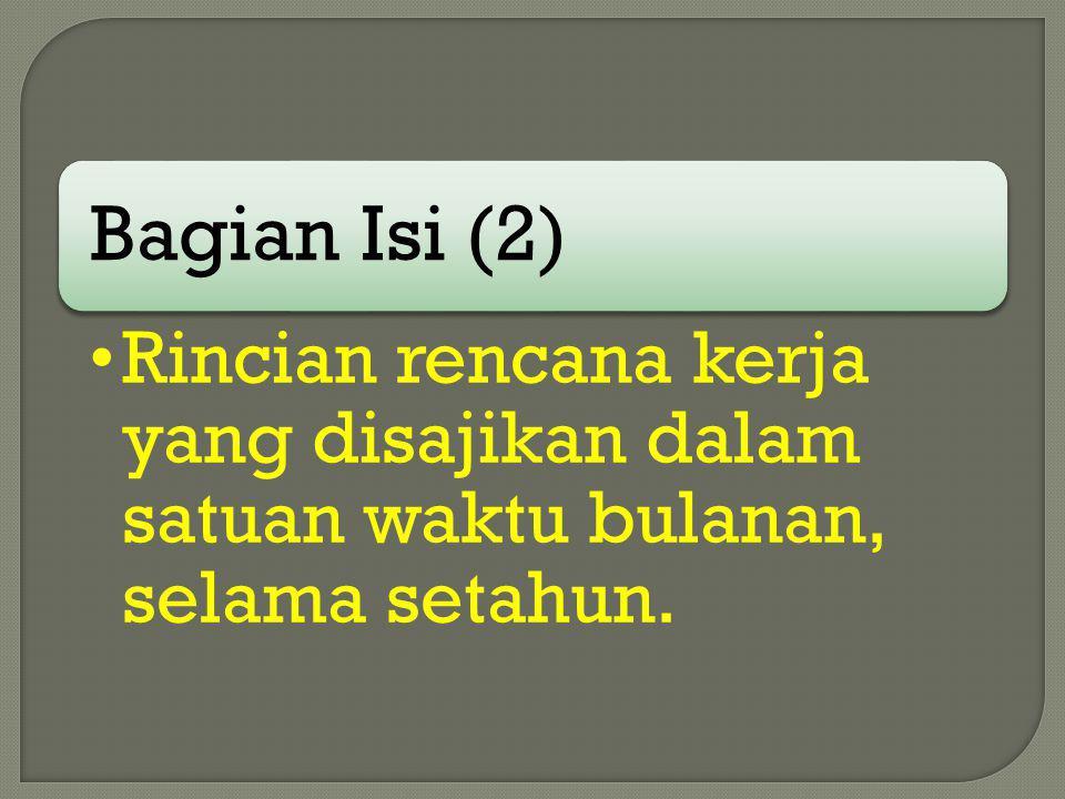 Bagian Isi (2) Rincian rencana kerja yang disajikan dalam satuan waktu bulanan, selama setahun.