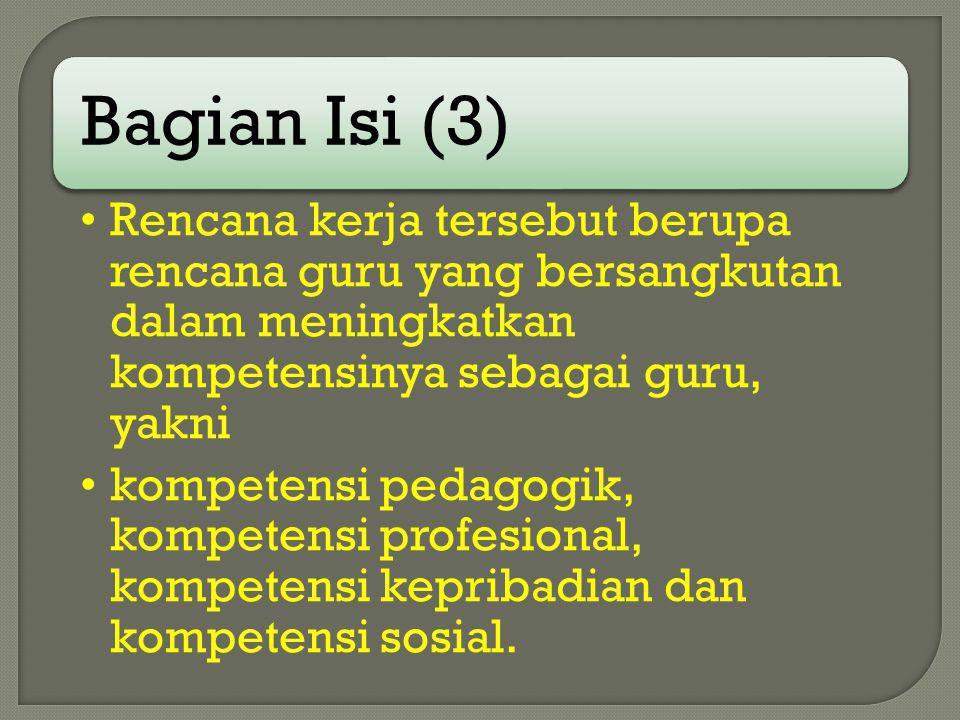 Bagian Isi (3) Rencana kerja tersebut berupa rencana guru yang bersangkutan dalam meningkatkan kompetensinya sebagai guru, yakni.
