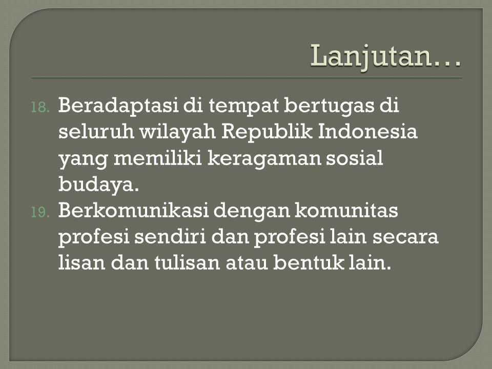 Lanjutan… Beradaptasi di tempat bertugas di seluruh wilayah Republik Indonesia yang memiliki keragaman sosial budaya.