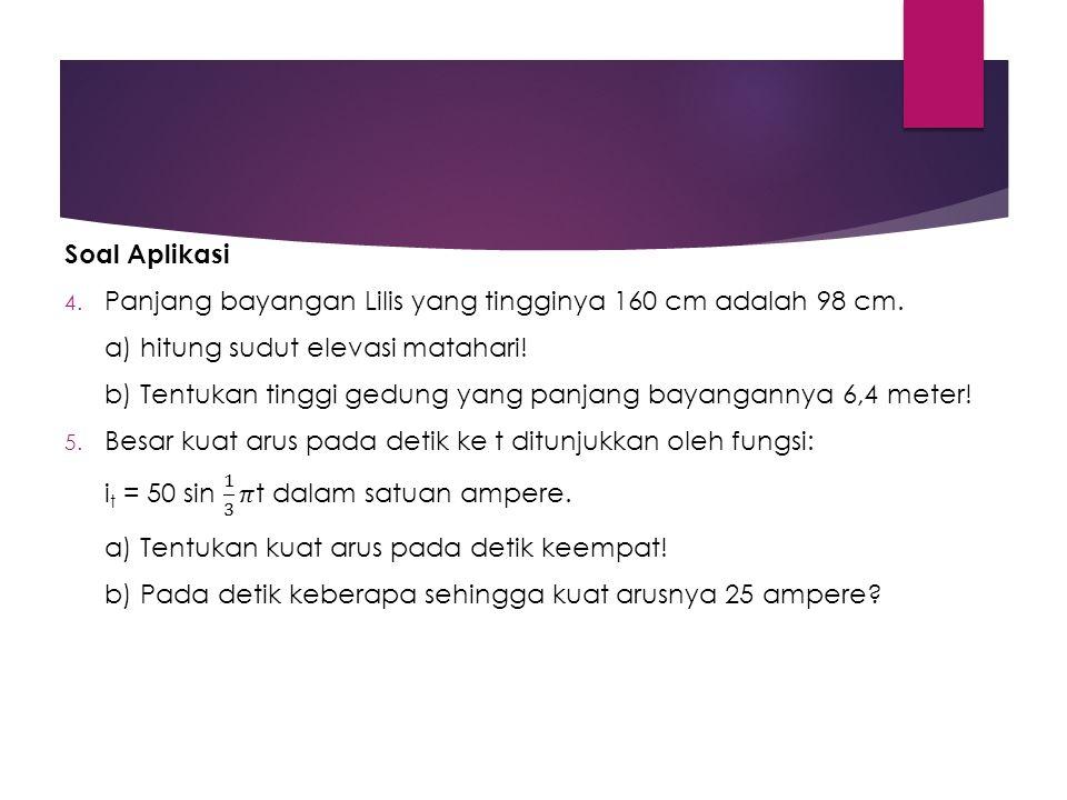 Soal Aplikasi Panjang bayangan Lilis yang tingginya 160 cm adalah 98 cm. a) hitung sudut elevasi matahari!