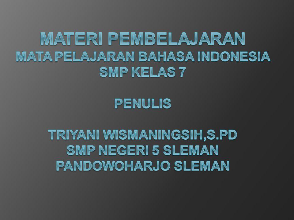 MATERI PEMBELAJARAN MATA PELAJARAN BAHASA INDONESIA SMP KELAS 7 PENULIS TRIYANI WISMANINGSIH,S.Pd SMP NEGERI 5 SLEMAN PANDOWOHARJO SLEMAN