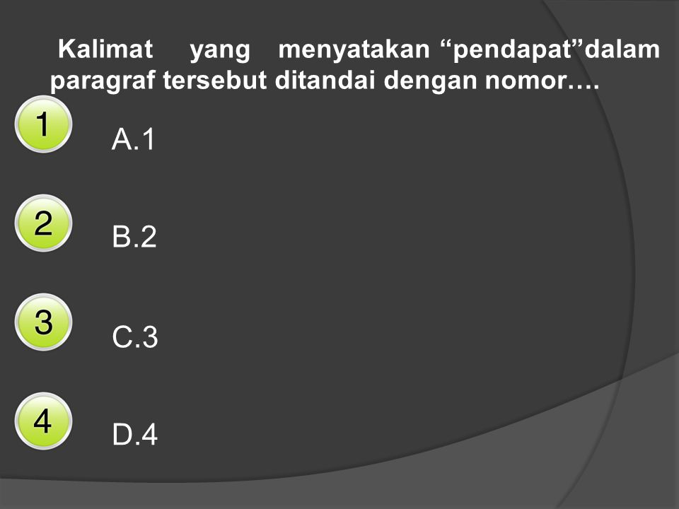 Kalimat yang menyatakan pendapat dalam paragraf tersebut ditandai dengan nomor….