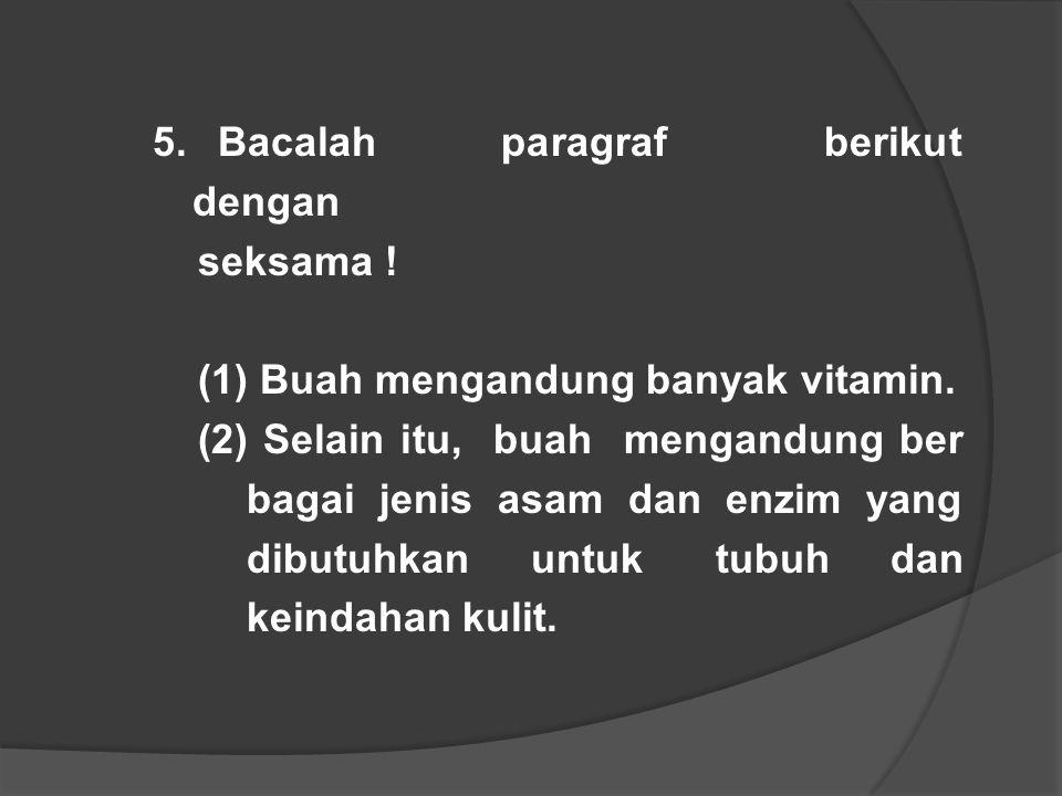 5. Bacalah paragraf berikut dengan