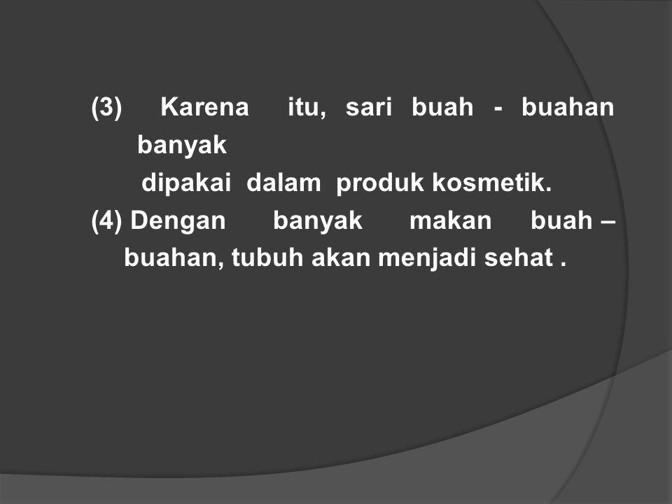(3) Karena itu, sari buah - buahan banyak