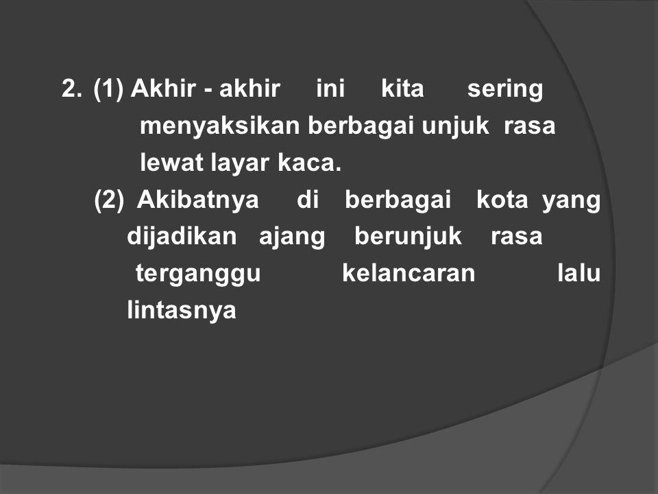 2. (1) Akhir - akhir ini kita sering