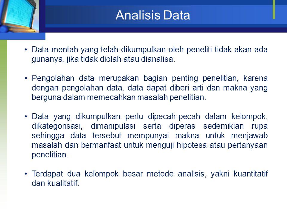 Analisis Data Data mentah yang telah dikumpulkan oleh peneliti tidak akan ada gunanya, jika tidak diolah atau dianalisa.