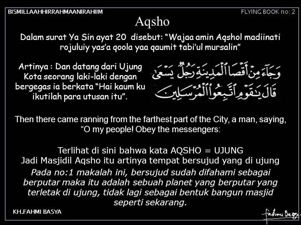 Aqsho Dalam surat Ya Sin ayat 20 disebut: Wajaa amin Aqshol madiinati rojuluiy yas'a qoola yaa qaumit tabi'ul mursalin