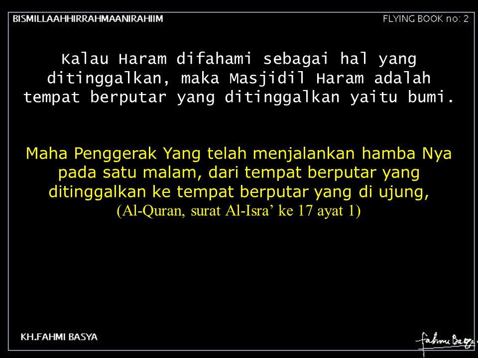 (Al-Quran, surat Al-Isra' ke 17 ayat 1)