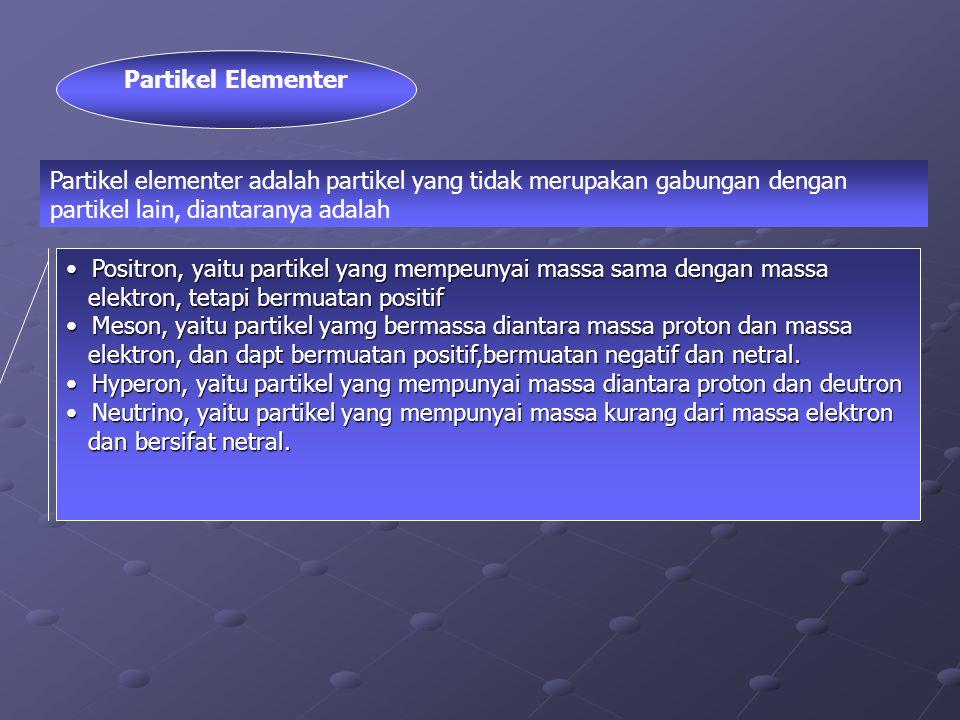 Partikel Elementer Partikel elementer adalah partikel yang tidak merupakan gabungan dengan partikel lain, diantaranya adalah.