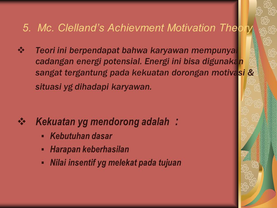 5. Mc. Clelland's Achievment Motivation Theory