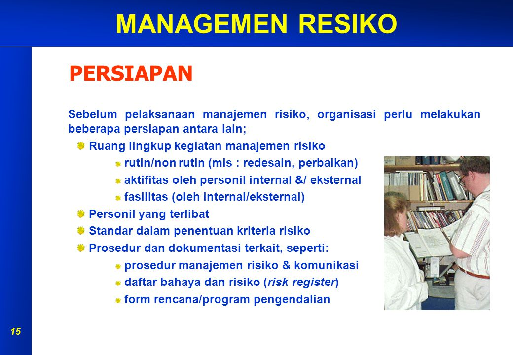 PERSIAPAN Sebelum pelaksanaan manajemen risiko, organisasi perlu melakukan beberapa persiapan antara lain;