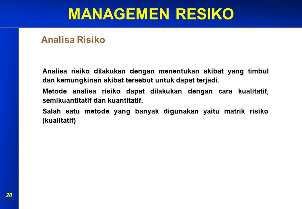 Analisa Risiko Analisa risiko dilakukan dengan menentukan akibat yang timbul dan kemungkinan akibat tersebut untuk dapat terjadi.