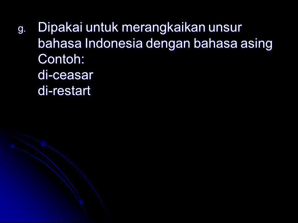 Dipakai untuk merangkaikan unsur bahasa Indonesia dengan bahasa asing Contoh: di-ceasar di-restart