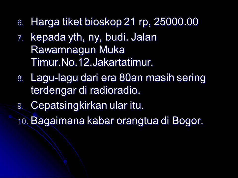 Harga tiket bioskop 21 rp, 25000.00 kepada yth, ny, budi. Jalan Rawamnagun Muka Timur.No.12.Jakartatimur.