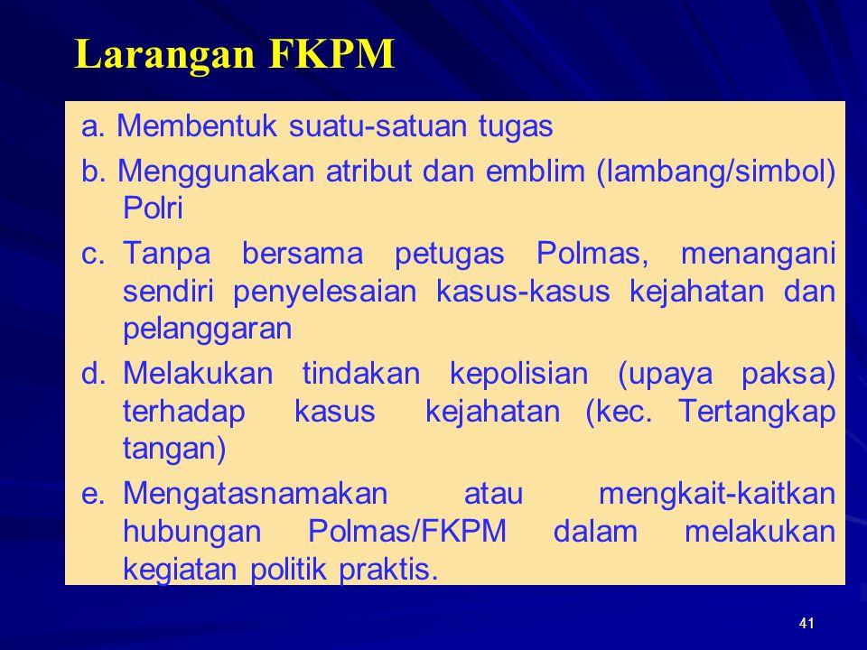 Larangan FKPM a. Membentuk suatu-satuan tugas