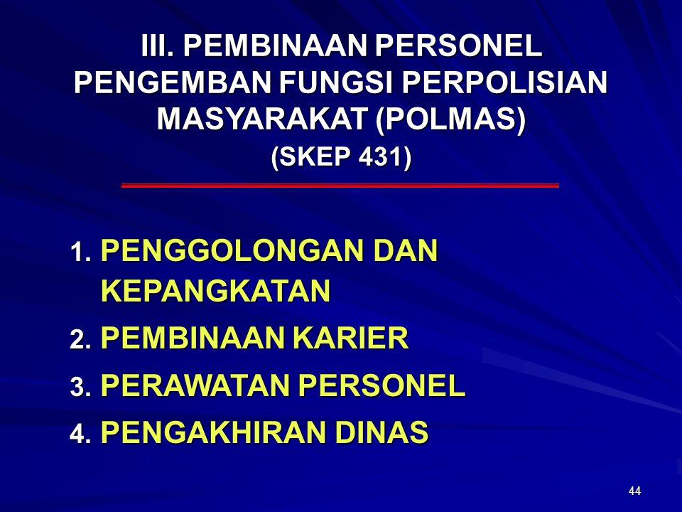 III. PEMBINAAN PERSONEL PENGEMBAN FUNGSI PERPOLISIAN MASYARAKAT (POLMAS) (SKEP 431)