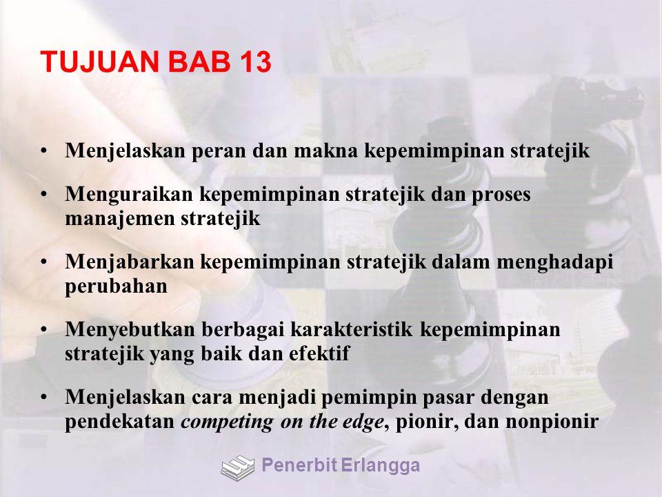 TUJUAN BAB 13 Menjelaskan peran dan makna kepemimpinan stratejik