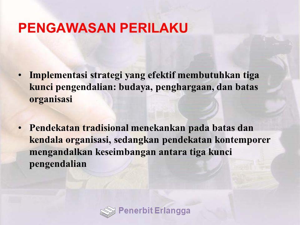 PENGAWASAN PERILAKU Implementasi strategi yang efektif membutuhkan tiga kunci pengendalian: budaya, penghargaan, dan batas organisasi.