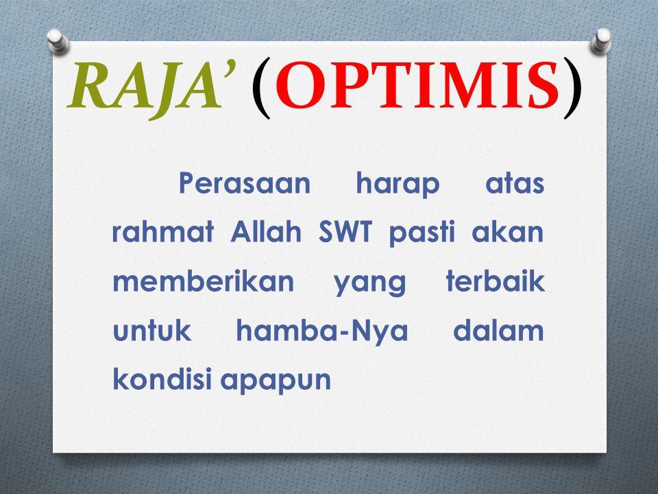 RAJA' (OPTIMIS) Perasaan harap atas rahmat Allah SWT pasti akan memberikan yang terbaik untuk hamba-Nya dalam kondisi apapun.