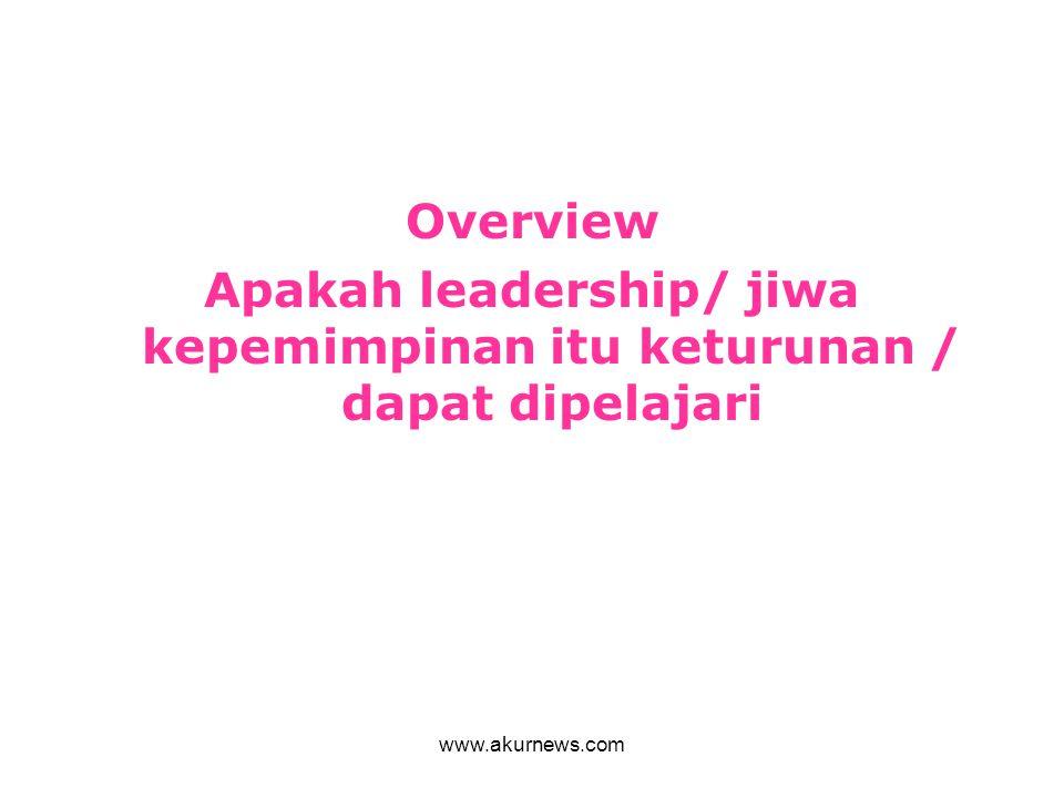Apakah leadership/ jiwa kepemimpinan itu keturunan / dapat dipelajari