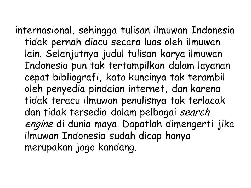 internasional, sehingga tulisan ilmuwan Indonesia tidak pernah diacu secara luas oleh ilmuwan lain.