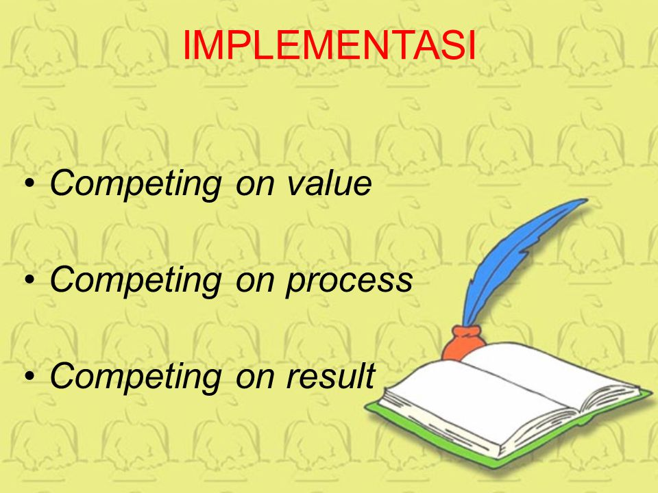 IMPLEMENTASI Competing on value Competing on process