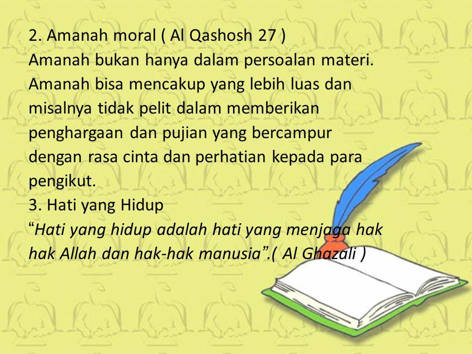 2. Amanah moral ( Al Qashosh 27 )