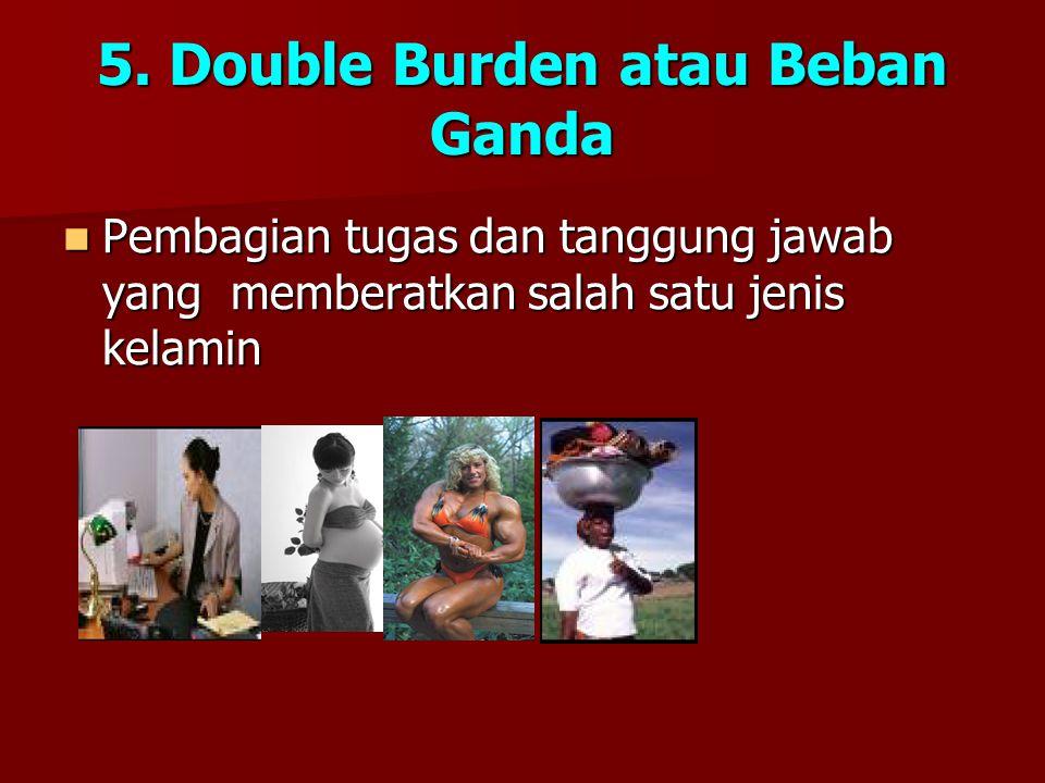 5. Double Burden atau Beban Ganda