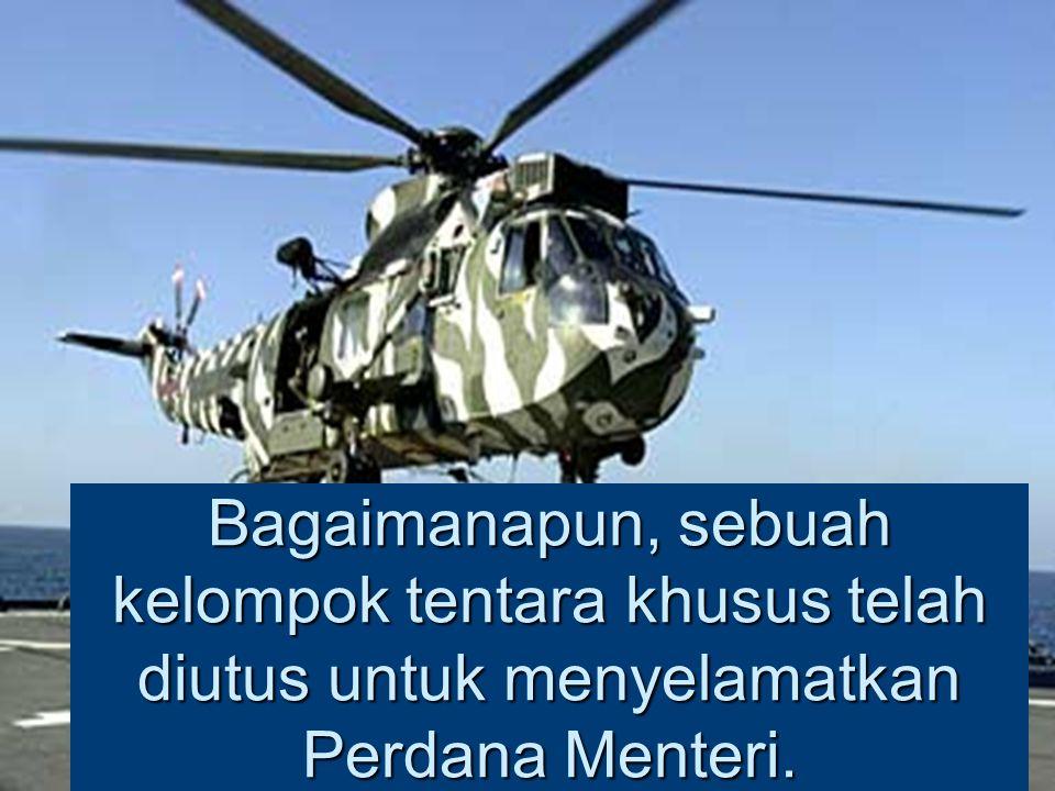 Bagaimanapun, sebuah kelompok tentara khusus telah diutus untuk menyelamatkan Perdana Menteri.