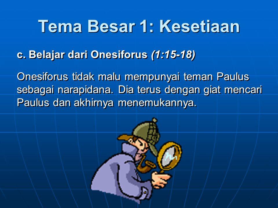 Tema Besar 1: Kesetiaan c. Belajar dari Onesiforus (1:15-18)