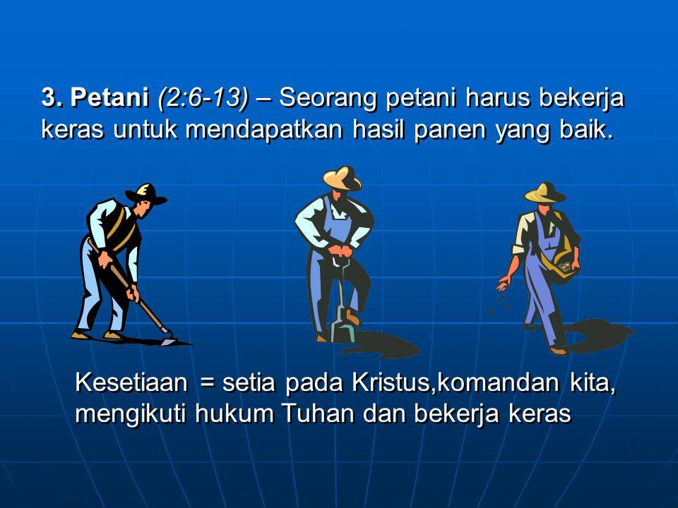 3. Petani (2:6-13) – Seorang petani harus bekerja keras untuk mendapatkan hasil panen yang baik.