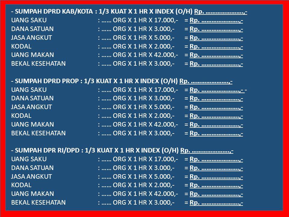 - SUMPAH DPRD KAB/KOTA : 1/3 KUAT X 1 HR X INDEX (O/H) Rp. ………………….,-