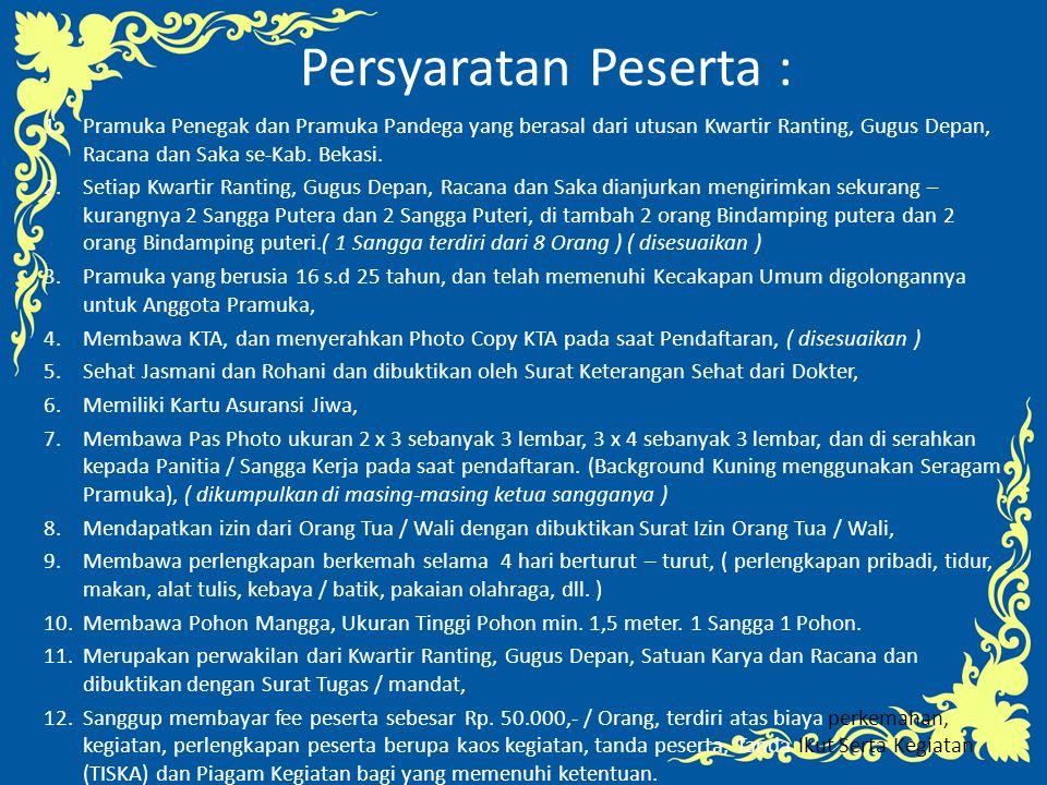 Persyaratan Peserta : Pramuka Penegak dan Pramuka Pandega yang berasal dari utusan Kwartir Ranting, Gugus Depan, Racana dan Saka se-Kab. Bekasi.