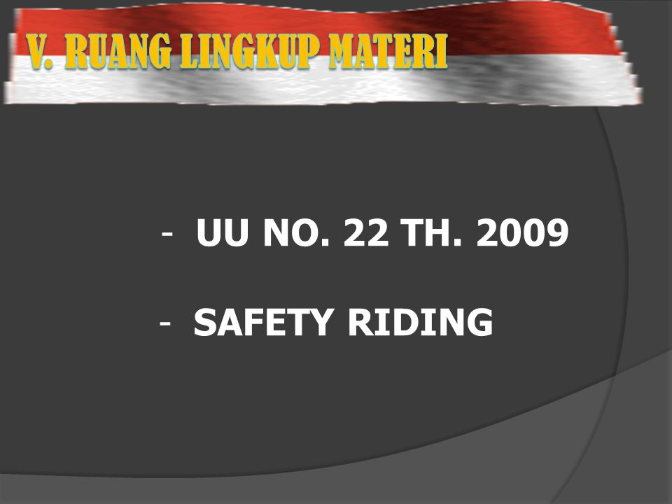 V. RUANG LINGKUP MATERI UU NO. 22 TH. 2009 SAFETY RIDING