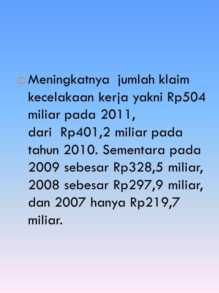 Meningkatnya jumlah klaim kecelakaan kerja yakni Rp504 miliar pada 2011, dari Rp401,2 miliar pada tahun 2010.