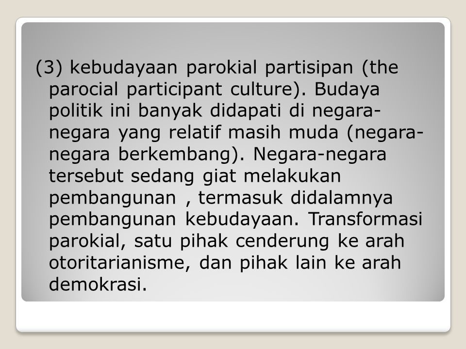 (3) kebudayaan parokial partisipan (the parocial participant culture)