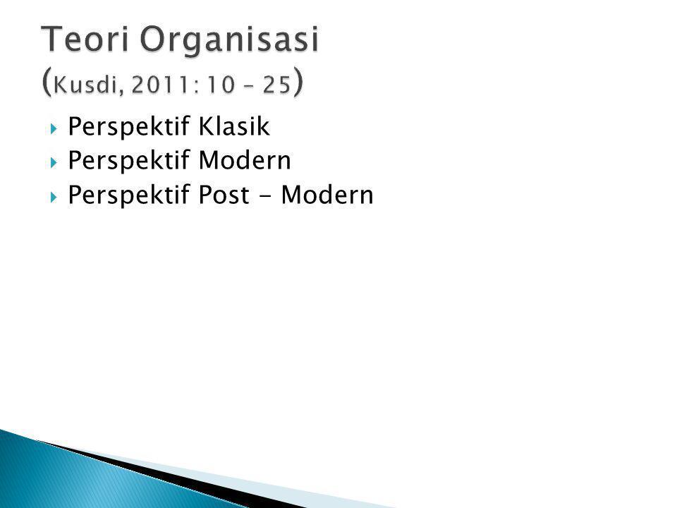 Teori Organisasi (Kusdi, 2011: 10 – 25)