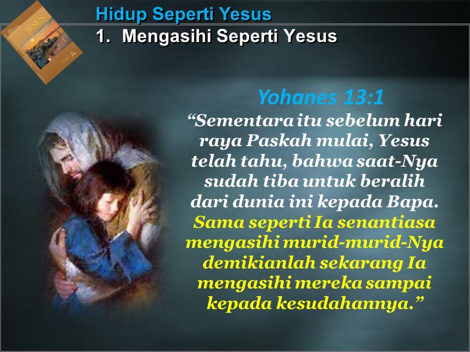 Yohanes 13:1 Hidup Seperti Yesus Mengasihi Seperti Yesus