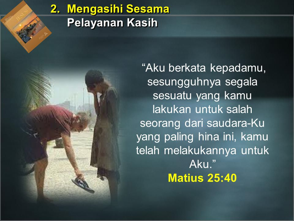 2. Mengasihi Sesama Pelayanan Kasih.