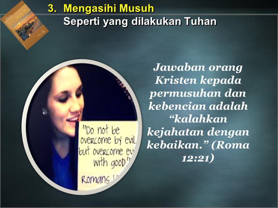 3. Mengasihi Musuh Seperti yang dilakukan Tuhan.