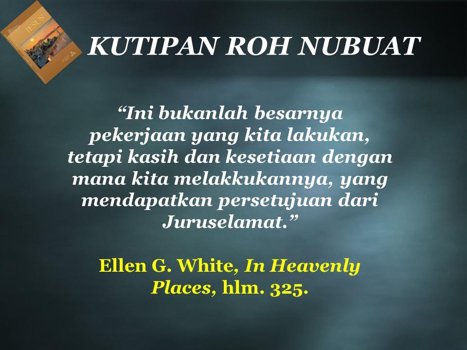 Ellen G. White, In Heavenly Places, hlm. 325.