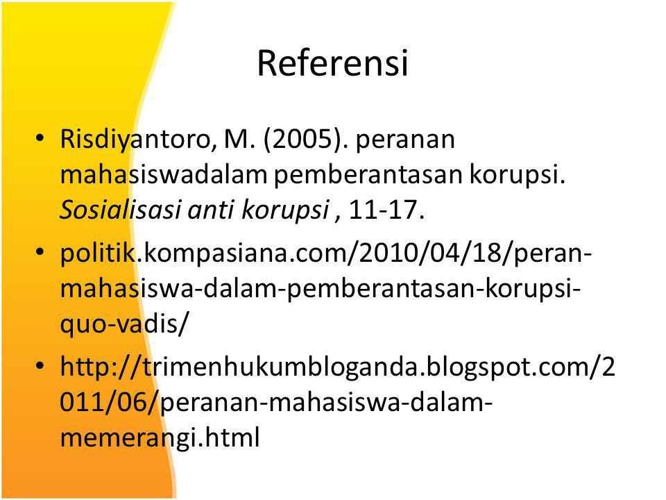Referensi Risdiyantoro, M. (2005). peranan mahasiswadalam pemberantasan korupsi. Sosialisasi anti korupsi , 11-17.
