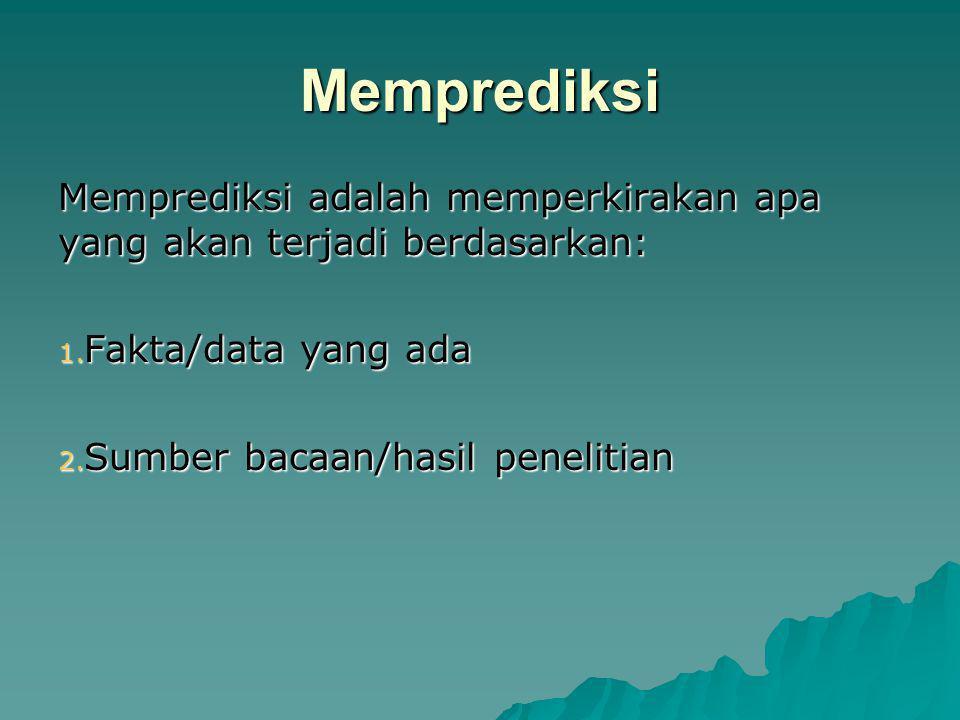 Memprediksi Memprediksi adalah memperkirakan apa yang akan terjadi berdasarkan: Fakta/data yang ada.