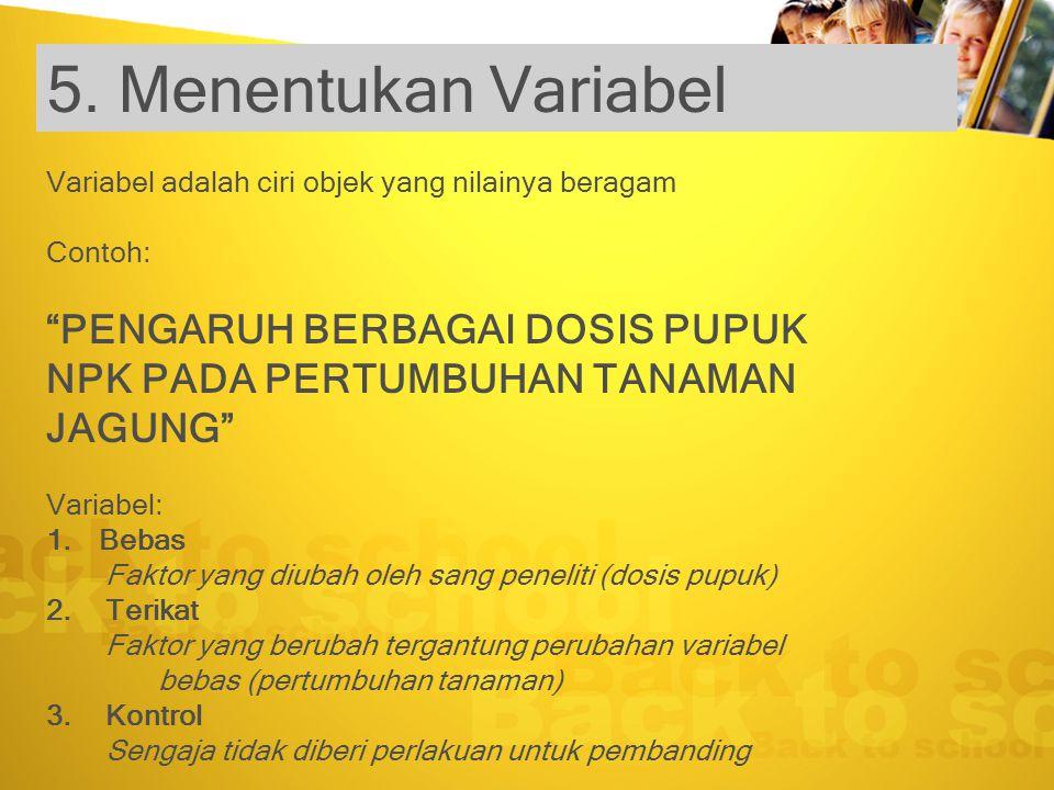 5. Menentukan Variabel Variabel adalah ciri objek yang nilainya beragam. Contoh: