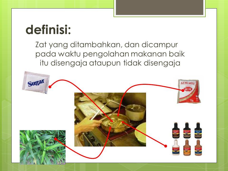 definisi: Zat yang ditambahkan, dan dicampur pada waktu pengolahan makanan baik itu disengaja ataupun tidak disengaja.