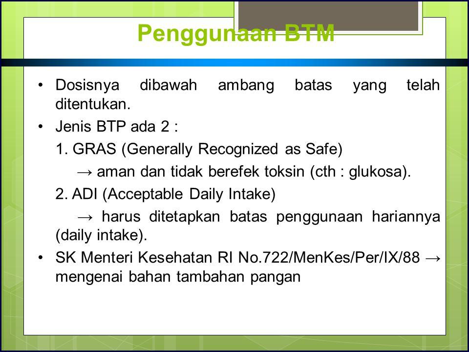 Penggunaan BTM Dosisnya dibawah ambang batas yang telah ditentukan.