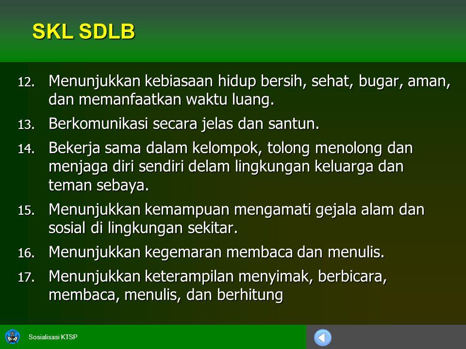 SKL SDLB Menunjukkan kebiasaan hidup bersih, sehat, bugar, aman, dan memanfaatkan waktu luang. Berkomunikasi secara jelas dan santun.