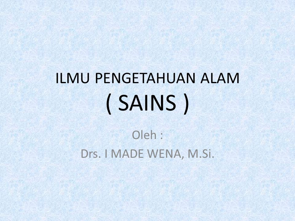 ILMU PENGETAHUAN ALAM ( SAINS )